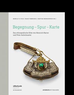 Mareile Flitsch (ed.) BEGEGNUNG – SPUR – KARTE Das ethnografische Erbe von Heinrich Harrer und Peter Aufschnaiter  