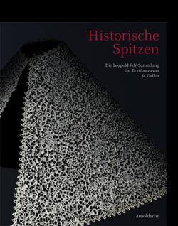 Textilmuseum St. Gallen / Iklé-Frischknecht-Stiftung (Hg.) HISTORISCHE SPITZEN|||